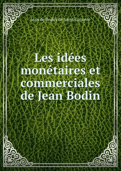 цена на Jean de Bodin de Saint-Laurent Les idees monetaires et commerciales de Jean Bodin