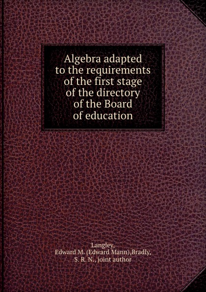 Edward Mann Langley Algebra adapted to the requirements of the first stage of the directory of the Board of education the london directory