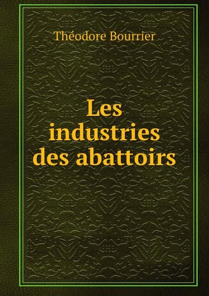 Théodore Bourrier Les industries des abattoirs