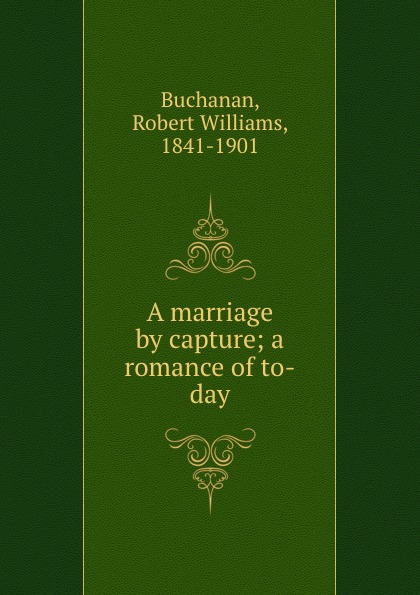 A marriage by capture; a romance of to-day