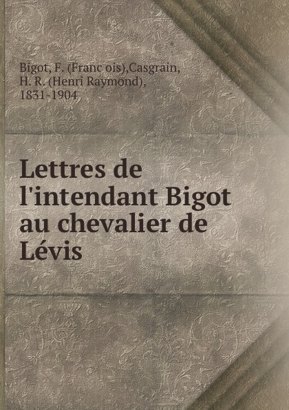 François Bigot Lettres de l.intendant Bigot au chevalier de Levis