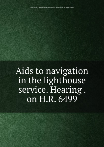 Aids to navigation in the lighthouse service. Hearing . on H.R. 6499 cic hearing enhancer hearing aids 6 channel digital programmable digital amplifier s 16a medical ear care listen free shipping
