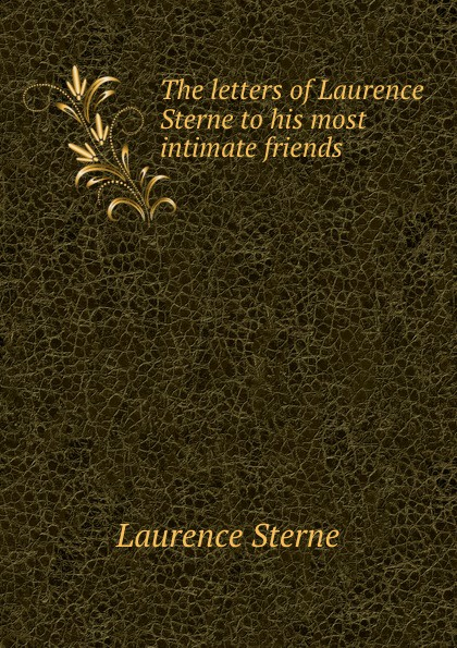 Sterne Laurence The letters of Laurence Sterne to his most intimate friends laurence sterne the works vol 1