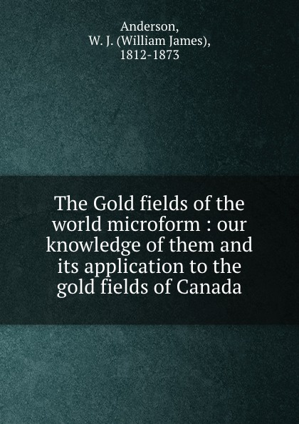 William James Anderson The Gold fields of the world microform : our knowledge of them and its application to the gold fields of Canada sting fields of gold – the best of 1984–1994 cd