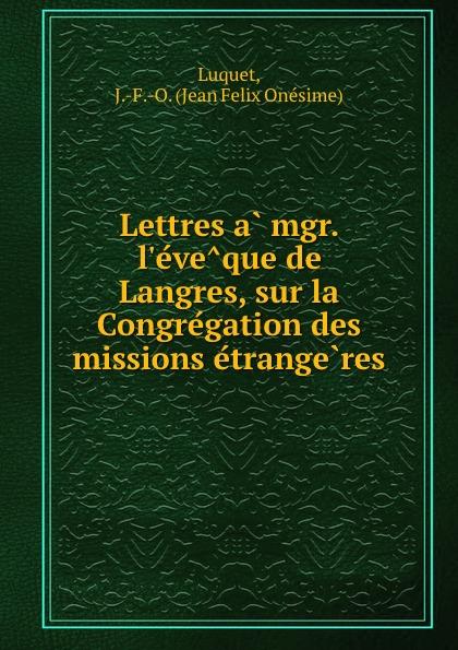 Jean Felix Onésime Luquet Lettres a mgr. l.eveque de Langres, sur la Congregation des missions etrangeres ручка langres