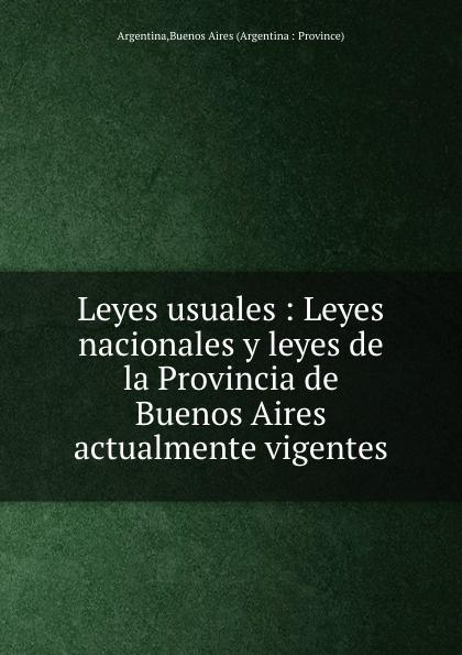 цена Buenos Aires Leyes usuales : Leyes nacionales y leyes de la Provincia de Buenos Aires actualmente vigentes в интернет-магазинах