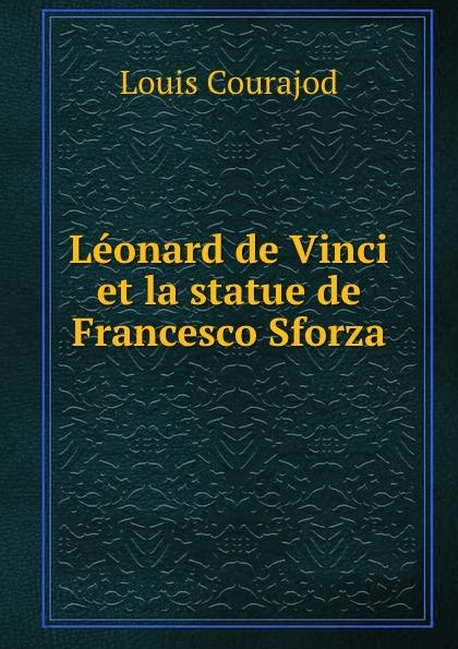 Louis Courajod Leonard de Vinci et la statue de Francesco Sforza