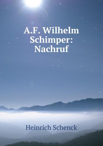 Heinrich Schenck A.F. Wilhelm Schimper: Nachruf