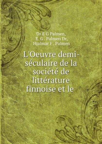 L.Oeuvre demi-seculaire de la societe de litterature finnoise et le .