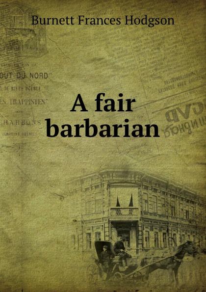 Burnett Frances Hodgson A fair barbarian