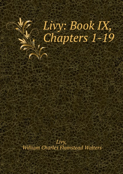 William Charles Flamstead Walters Livy Livy: Book IX, Chapters 1-19