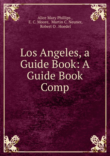 Alice Mary Phillips Los Angeles, a Guide Book: A Guide Book Comp