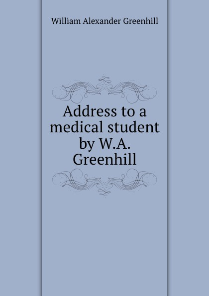 Фото - William Alexander Greenhill Address to a medical student by W.A. Greenhill. sunny greenhill розвинд тьма