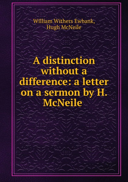 A distinction without a difference: a letter on a sermon by H. McNeile .