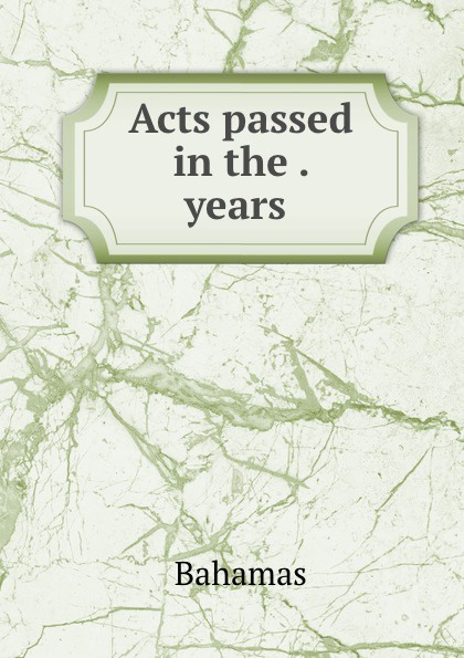 Bahamas Acts passed in the . years . the bahamas