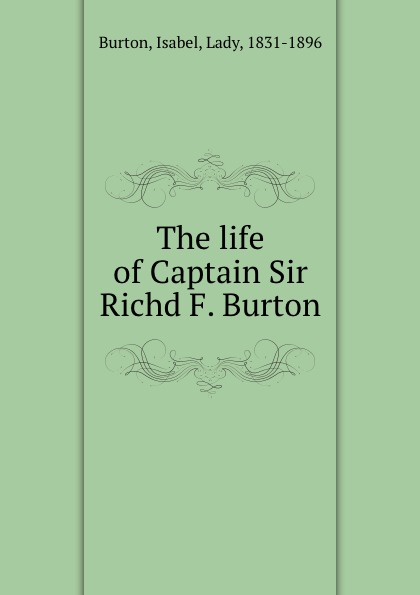 Isabel Burton The life of Captain Sir Richd F. Burton комплект burton menswear london burton menswear london bu014emcfka7