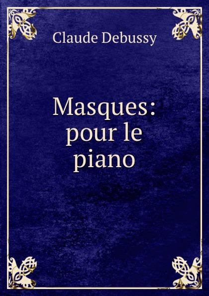Claude Debussy Masques: pour le piano цена и фото