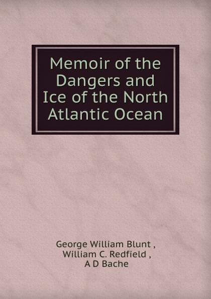 George William Blunt Memoir of the Dangers and Ice of the North Atlantic Ocean james blunt james blunt the afterlove