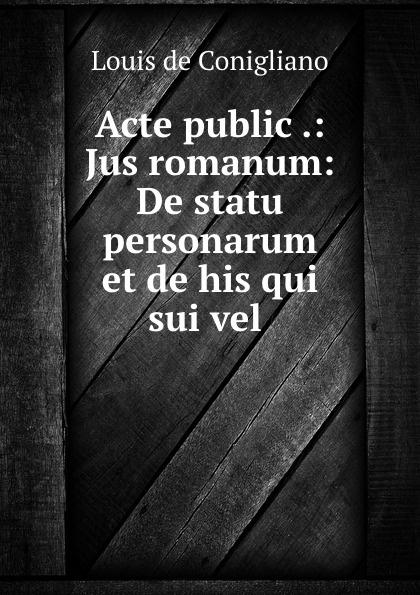 Acte public .: Jus romanum: De statu personarum et de his qui sui vel .