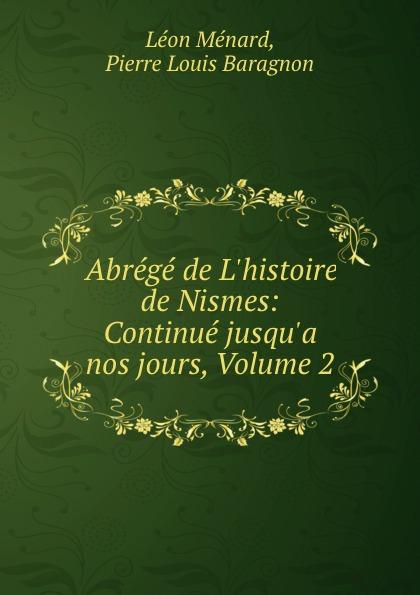 Léon Ménard Abrege de L.histoire de Nismes: Continue jusqu.a nos jours, Volume 2 gaude сумка