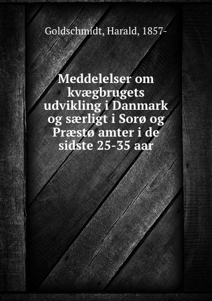 Harald Goldschmidt Meddelelser om kvaegbrugets udvikling i Danmark og saerligt i Sor. og Praest. amter i de sidste 25-35 aar leopold fredrik aleksander läffler om konsonantljuden i de svenska allmogemalen i
