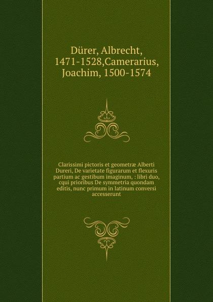 Albrecht Dürer Clarissimi pictoris et geometrae Alberti Dureri, De varietate figurarum et flexuris partium ac gestibum imaginum, : libri duo, cqui prioribus De symmetria quondam editis, nunc primum in latinum conversi accesserunt цены