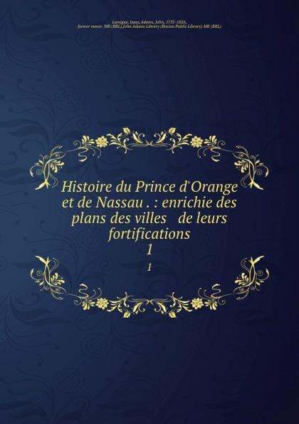 Isaac Lamigue Histoire du Prince d.Orange et de Nassau . : enrichie des plans des villes . de leurs fortifications. 1