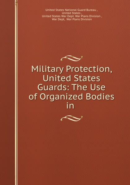 Military Protection, United States Guards: The Use of Organized Bodies in .