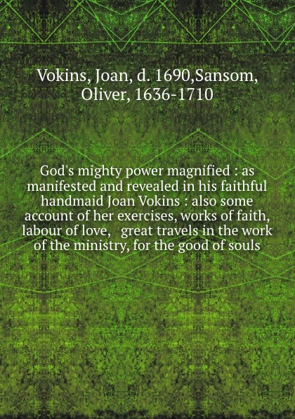 Joan Vokins God.s mighty power magnified : as manifested and revealed in his faithful handmaid Joan Vokins : also some account of her exercises, works of faith, labour of love, . great travels in the work of the ministry, for the good of souls magnified eyeglass repair kit