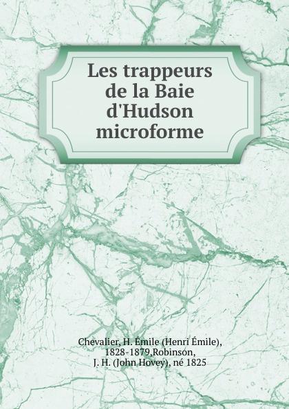 Henri Émile Chevalier Les trappeurs de la Baie d.Hudson microforme