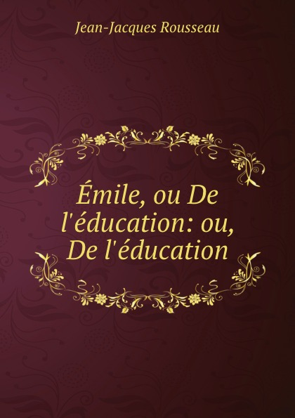 Жан-Жак Руссо Emile, ou De l.education: ou, De l.education