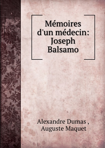 Alexandre Dumas Memoires d.un medecin: Joseph Balsamo александр дюма memoires d un medecin joseph balsamo french edition
