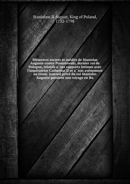 Stanisław II August Memoires secrets et inedits de Stanislas Auguste comte Poniatowski, dernier roi de Pologne, relatifs a ses rapports intimes avec l.imperatrice Catherine II et a son avenement au trone. Journal prive du roi Stanislas Auguste pendant son voyage en Ru w gerhard heyde heinz rusch leipzig