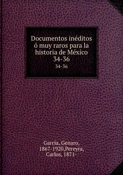 Genaro García Documentos ineditos o muy raros para la historia de Mexico. 34-36 genaro garcía documentos ineditos o muy raros para la historia de mexico volume 1 spanish edition