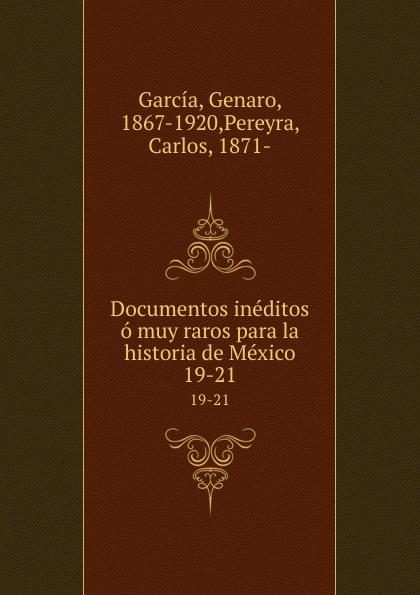 Genaro García Documentos ineditos o muy raros para la historia de Mexico. 19-21 genaro garcía documentos ineditos o muy raros para la historia de mexico volume 1 spanish edition