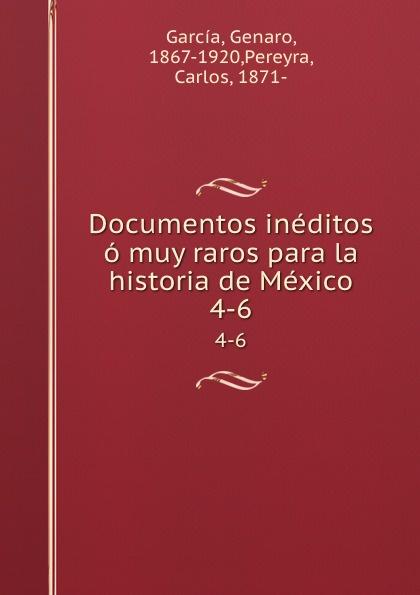 Genaro García Documentos ineditos o muy raros para la historia de Mexico. 4-6 genaro garcía documentos ineditos o muy raros para la historia de mexico volume 1 spanish edition