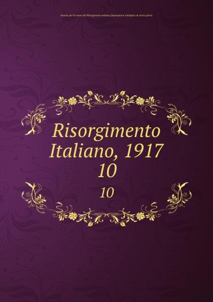 Istituto per la storia del Risorgimento italiano Risorgimento Italiano, 1917. 10