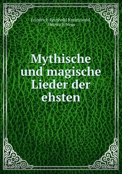 Friedrich Reinhold Kreutzwald Mythische und magische Lieder der ehsten friedrich reinhold kreutzwald nupumees