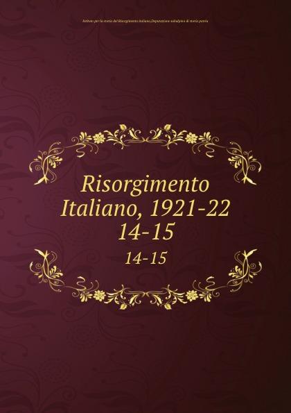 Istituto per la storia del Risorgimento italiano Risorgimento Italiano, 1921-22. 14-15