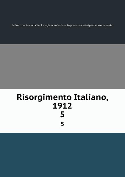 Istituto per la storia del Risorgimento italiano Risorgimento Italiano, 1912. 5
