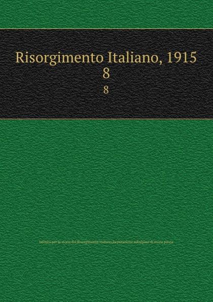 Istituto per la storia del Risorgimento italiano Risorgimento Italiano, 1915. 8