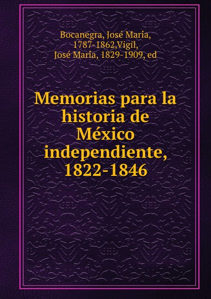 José María Bocanegra Memorias para la historia de Mexico independiente, 1822-1846 стоимость