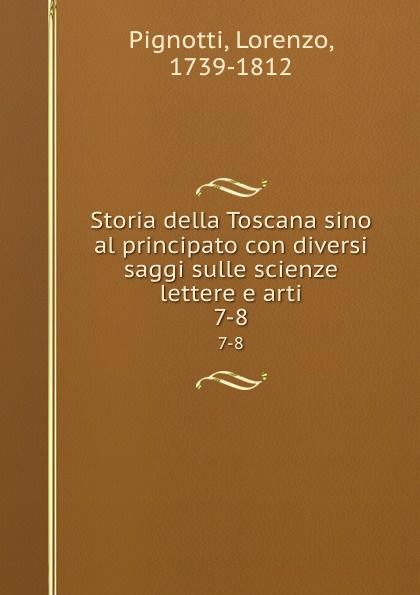 Lorenzo Pignotti Storia della Toscana sino al principato con diversi saggi sulle scienze lettere e arti. 7-8 цена и фото