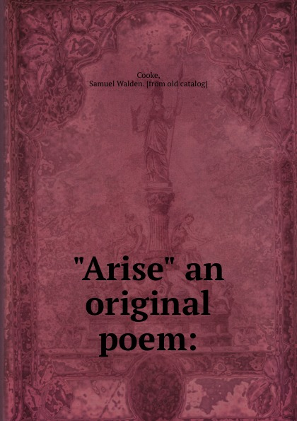 "Книга ""Arise"" an original poem:. Samuel Walden Cooke"