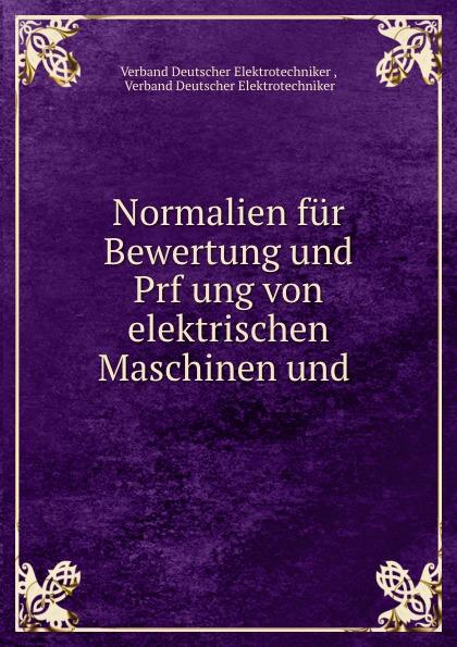 Normalien fur Bewertung und Prfung von elektrischen Maschinen und .