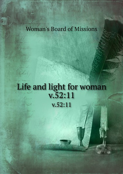 Woman's Board of Missions Life and light for woman. v.52:11 woman s board of missions life and light for woman v 52 6