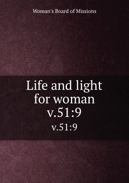Woman's Board of Missions Life and light for woman. v.51:9 woman s board of missions life and light for woman v 31