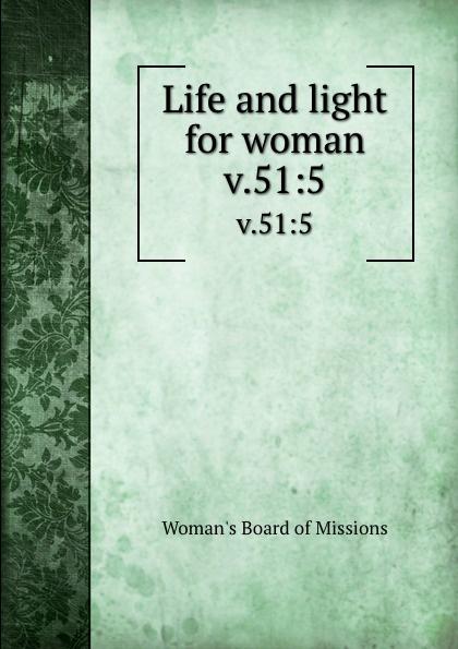 Life and light for woman. v.51:5