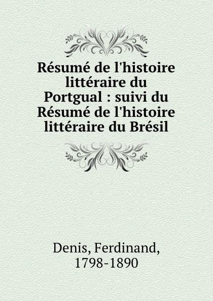 Ferdinand Denis Resume de l.histoire litteraire du Portgual : suivi du Resume de l.histoire litteraire du Bresil