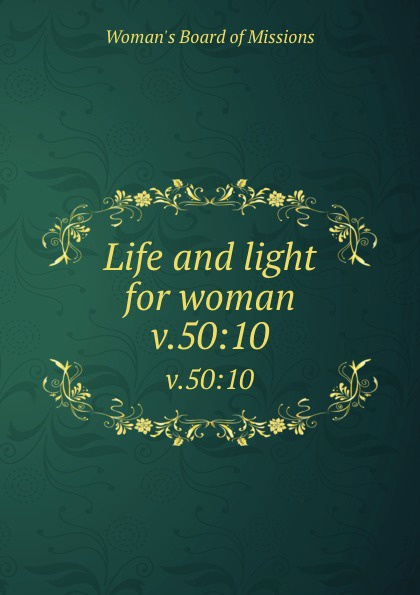Woman's Board of Missions Life and light for woman. v.50:10 woman s board of missions life and light for woman v 31